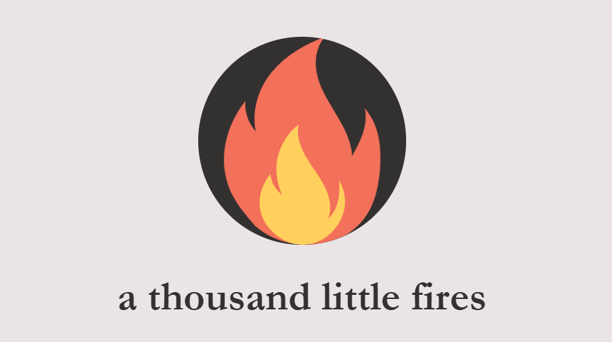 "logo reads ""a thousand little fires"""